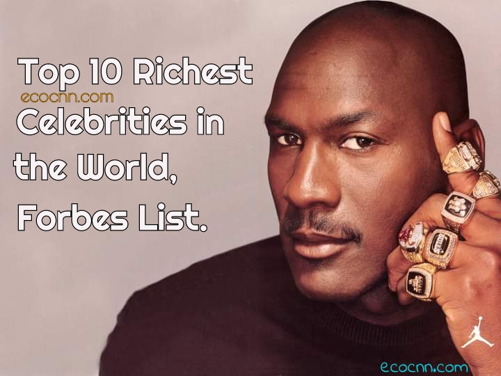 Top 10 Richest Celebrities in the World 2020 Forbes List