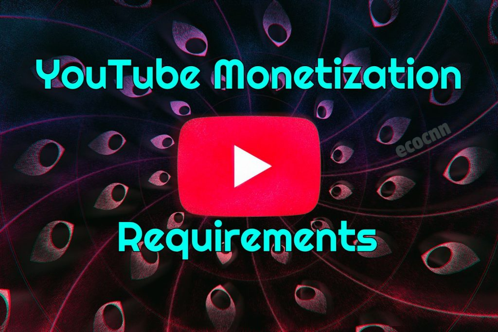YouTube Monetization Requirements 2021