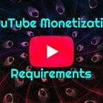 YouTube Monetization Requirements 2021