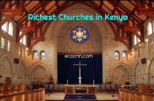 Top 10 richest churches in Kenya 2021