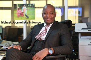 Top ten richest journalists in Kenya 2021