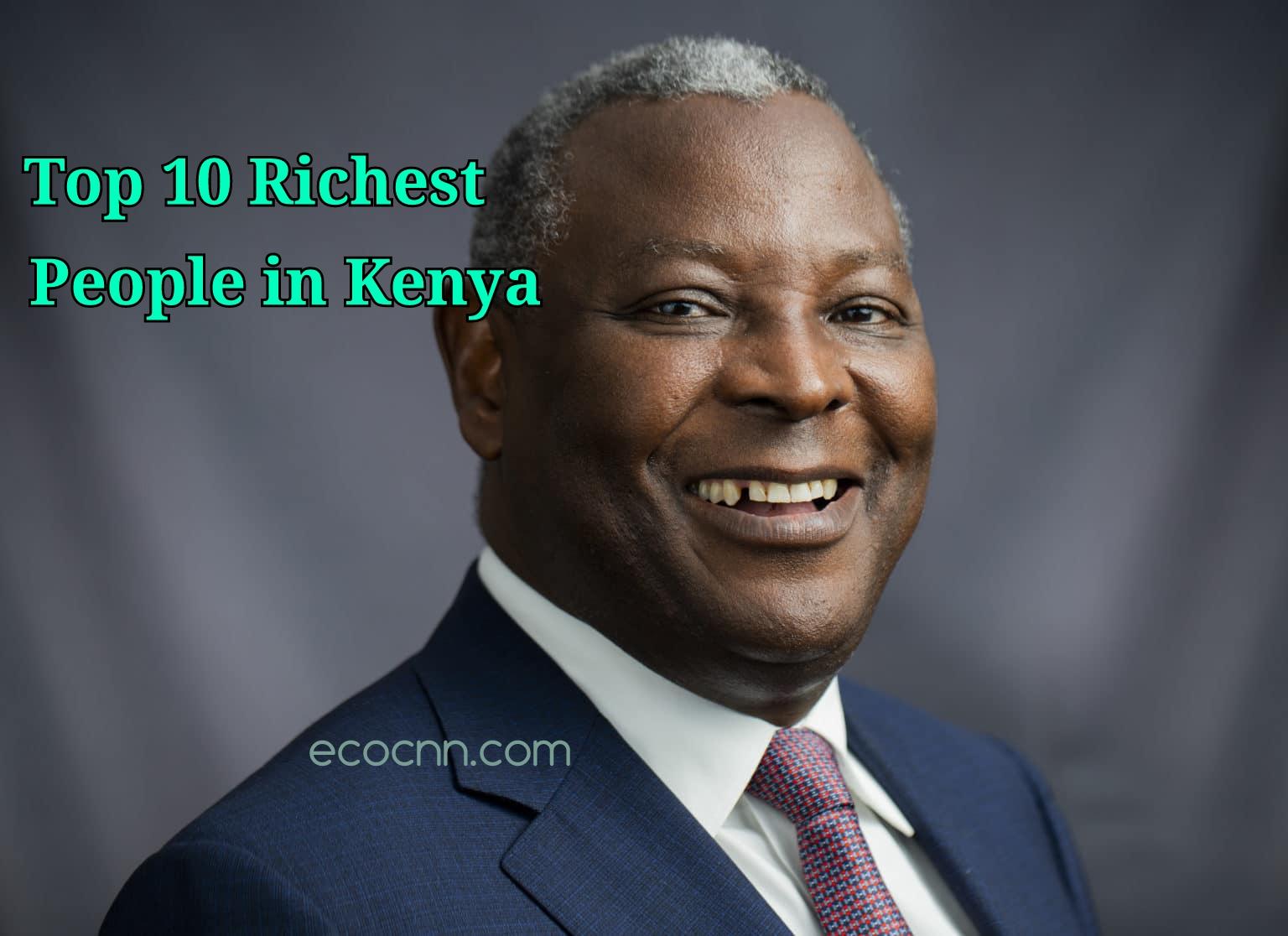 Top ten richest people in Kenya 2021