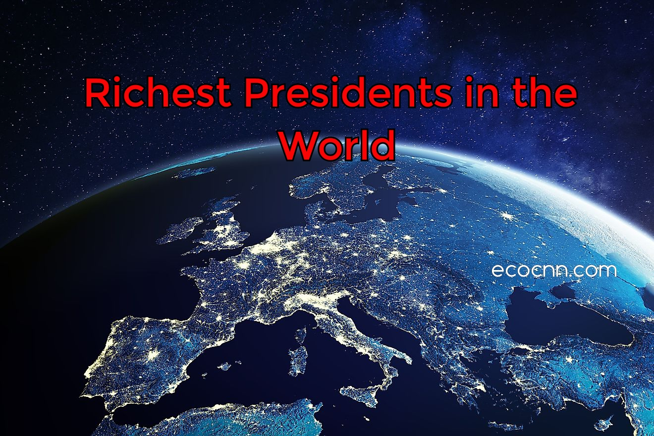 Top 10 richest president in the world 2021 Forbes list today